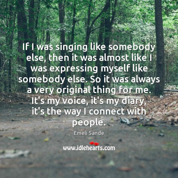 If I was singing like somebody else, then it was almost like Image