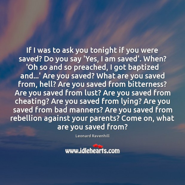 If I was to ask you tonight if you were saved? Do Cheating Quotes Image