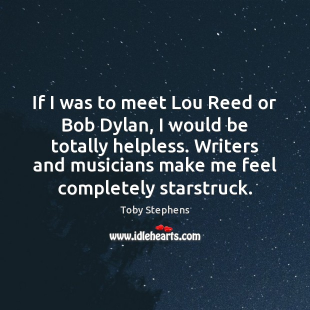 If I was to meet Lou Reed or Bob Dylan, I would Image