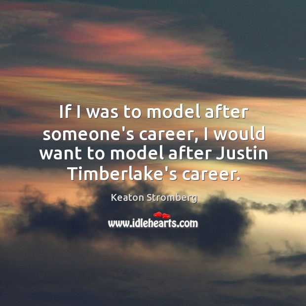If I was to model after someone's career, I would want to Image