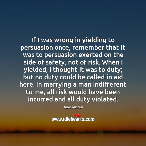 Image, If I was wrong in yielding to persuasion once, remember that it