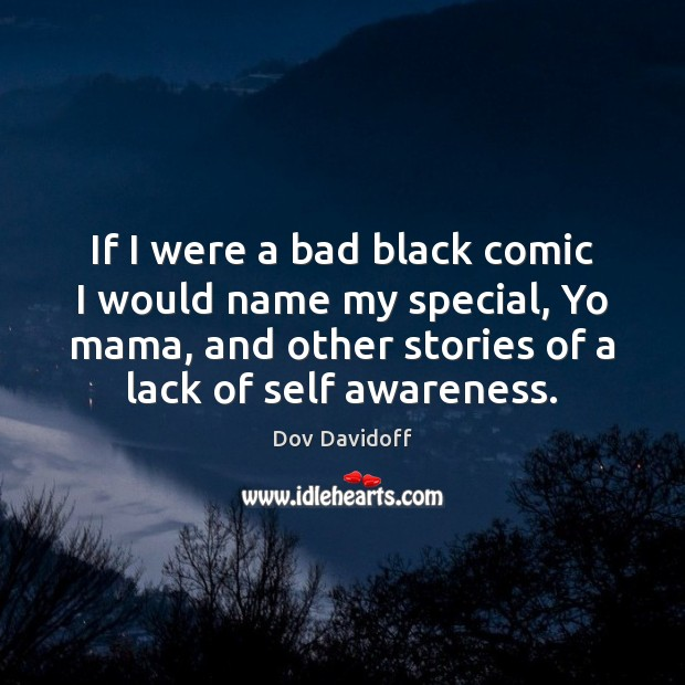 If I were a bad black comic I would name my special, Dov Davidoff Picture Quote