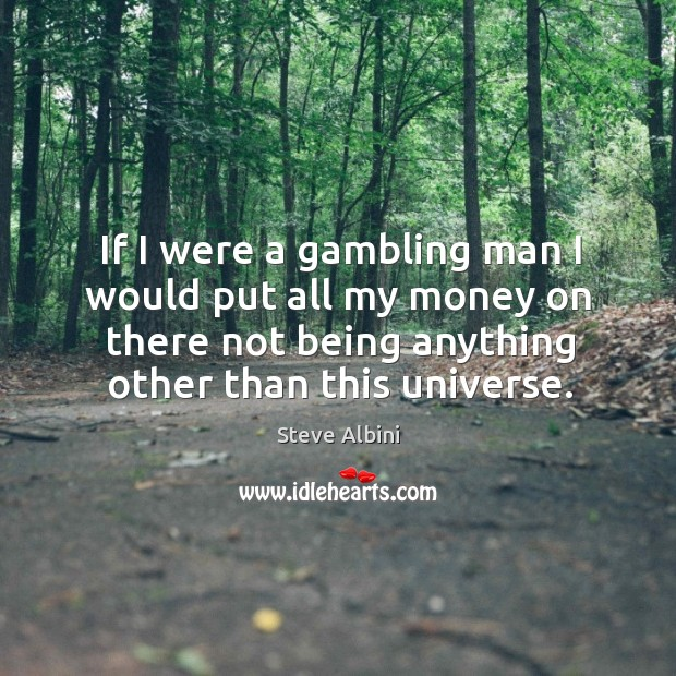 If I were a gambling man I would put all my money Image