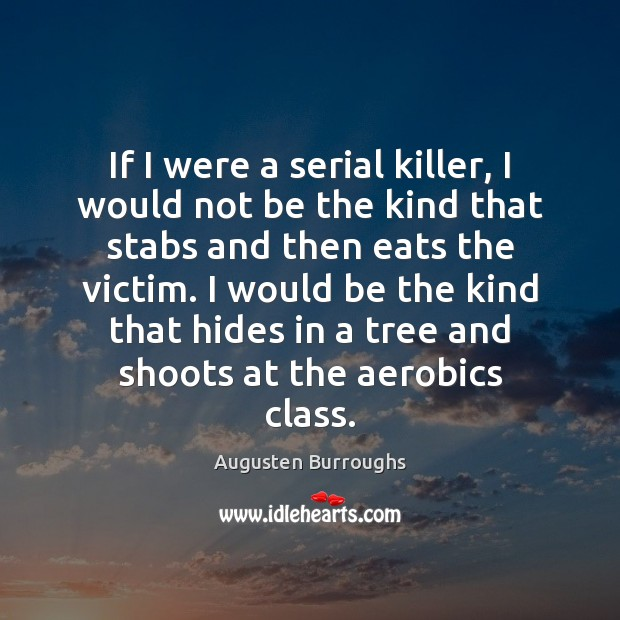 If I were a serial killer, I would not be the kind Augusten Burroughs Picture Quote
