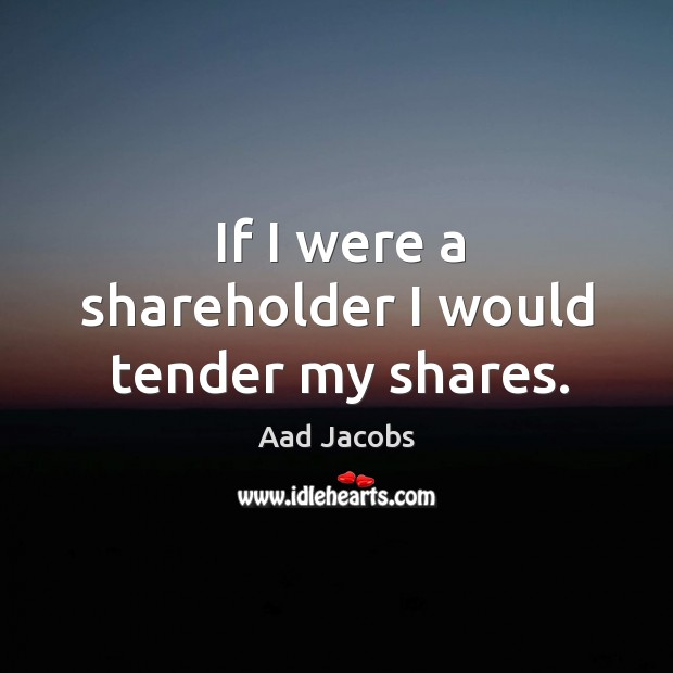 Image, If I were a shareholder I would tender my shares.