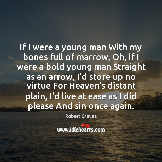 If I were a young man With my bones full of marrow, Robert Graves Picture Quote