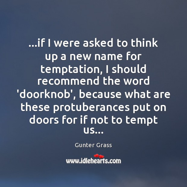 …if I were asked to think up a new name for temptation, Gunter Grass Picture Quote