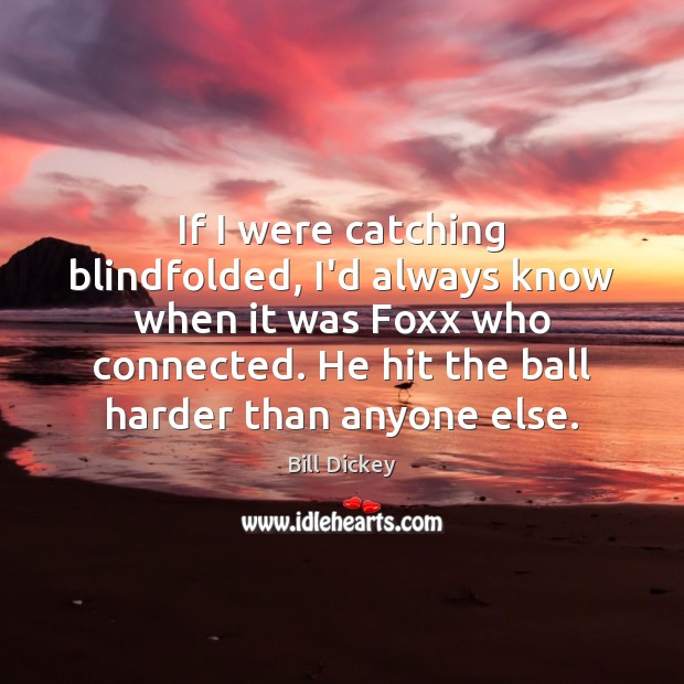 Image, If I were catching blindfolded, I'd always know when it was Foxx