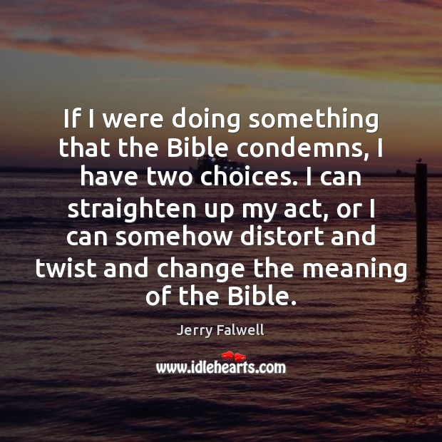 If I were doing something that the Bible condemns, I have two Jerry Falwell Picture Quote