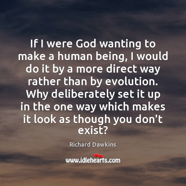 If I were God wanting to make a human being, I would Richard Dawkins Picture Quote