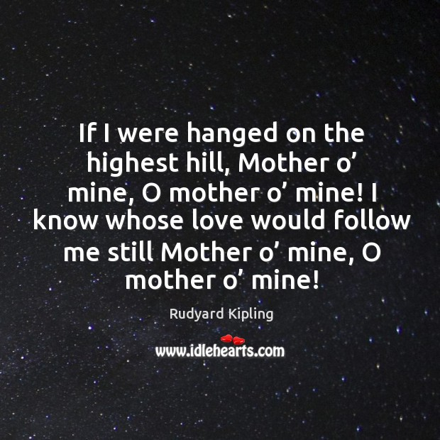 Image, If I were hanged on the highest hill, mother o' mine, o mother o' mine!