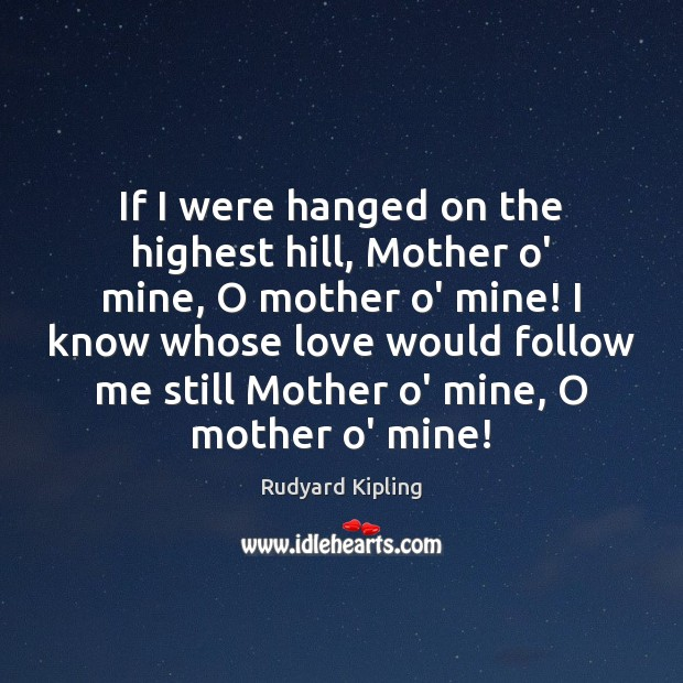 Image, If I were hanged on the highest hill, Mother o' mine, O
