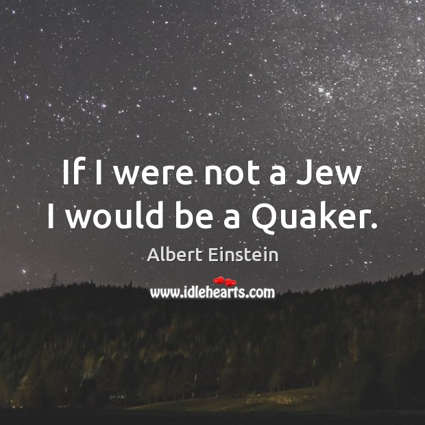 Image, If I were not a Jew I would be a Quaker.