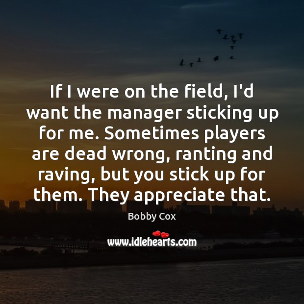 Image, If I were on the field, I'd want the manager sticking up