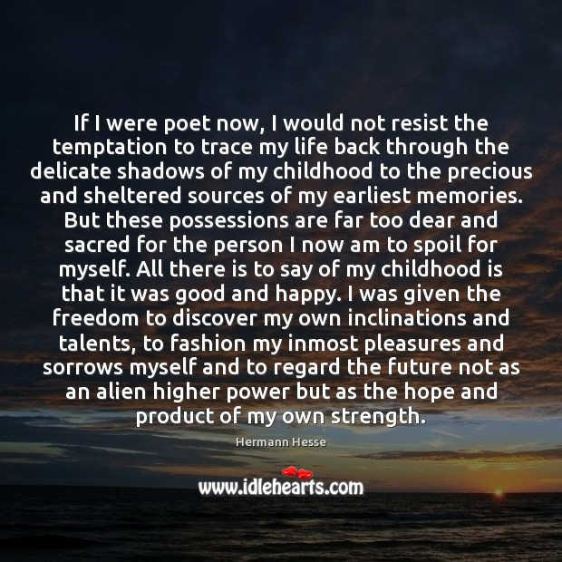 If I were poet now, I would not resist the temptation to Childhood Quotes Image