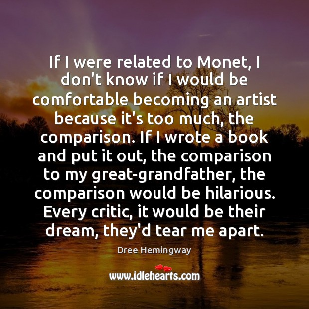 If I were related to Monet, I don't know if I would Image