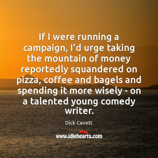If I were running a campaign, I'd urge taking the mountain of Dick Cavett Picture Quote