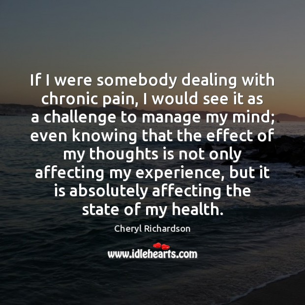 Image, If I were somebody dealing with chronic pain, I would see it