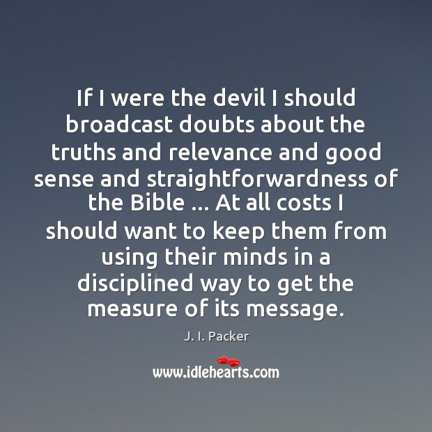 If I were the devil I should broadcast doubts about the truths J. I. Packer Picture Quote