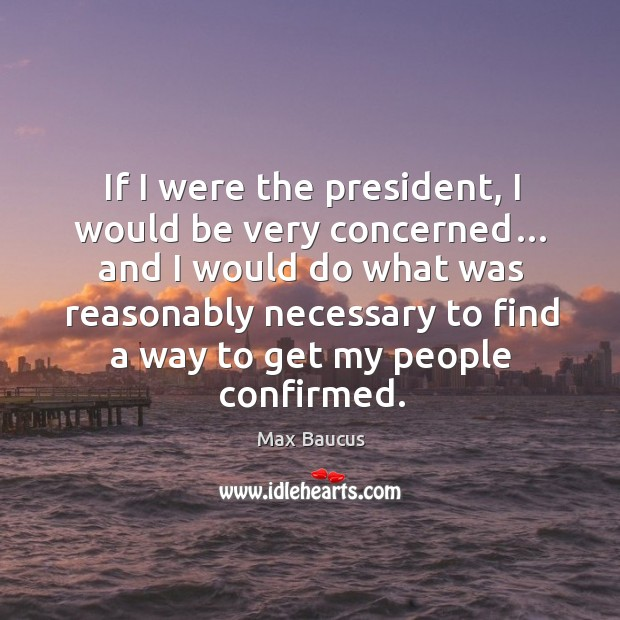 If I were the president, I would be very concerned… and I would do what was reasonably Image