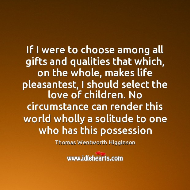Image, If I were to choose among all gifts and qualities that which,