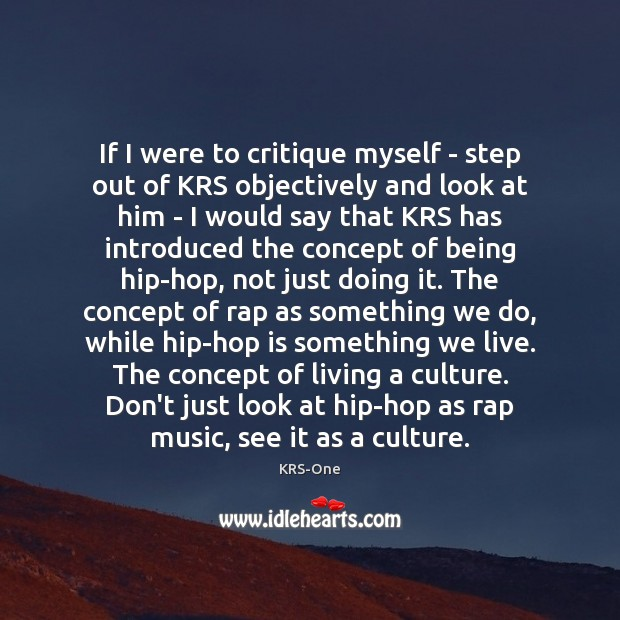 If I were to critique myself – step out of KRS objectively KRS-One Picture Quote