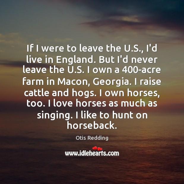 Image, If I were to leave the U.S., I'd live in England.