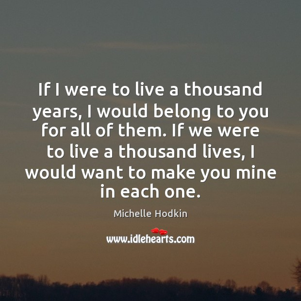 If I were to live a thousand years, I would belong to Image