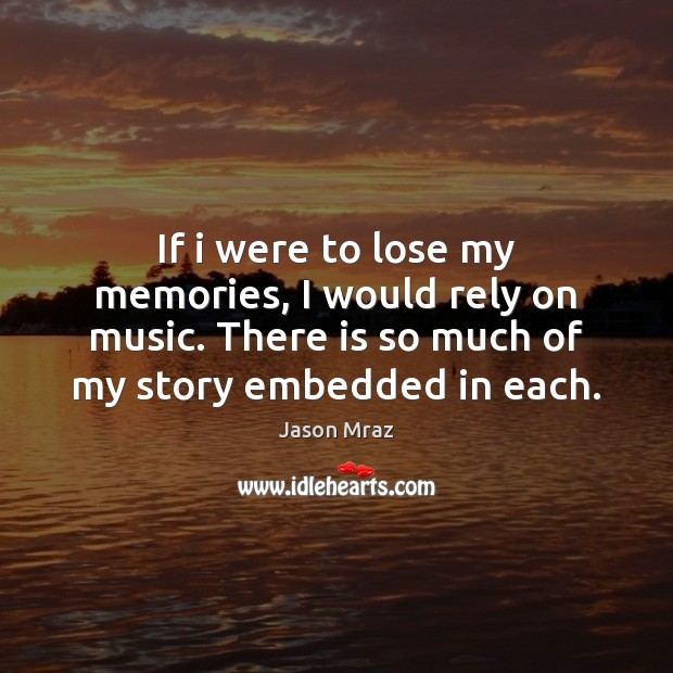 If i were to lose my memories, I would rely on music. Image