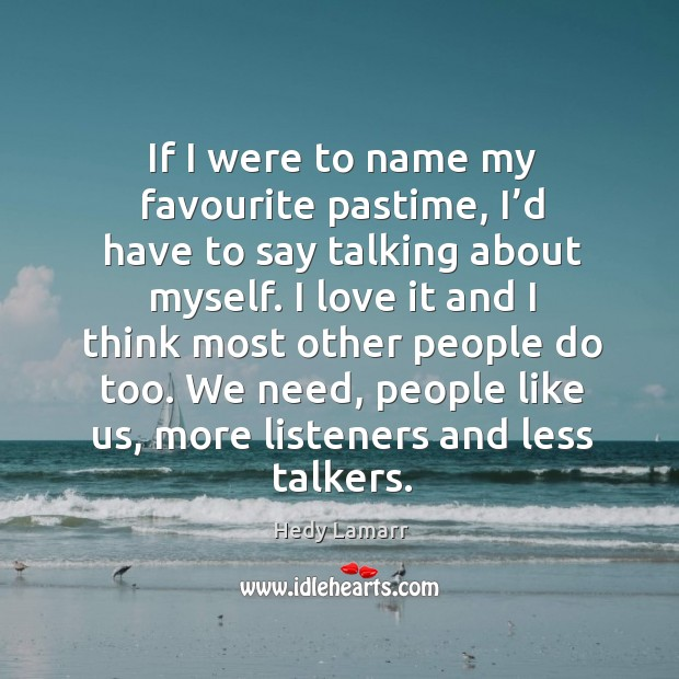 If I were to name my favourite pastime, I'd have to say talking about myself. Image