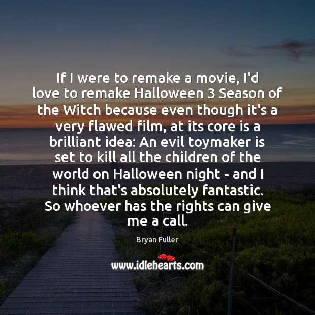 If I were to remake a movie, I'd love to remake Halloween 3 Halloween Quotes Image