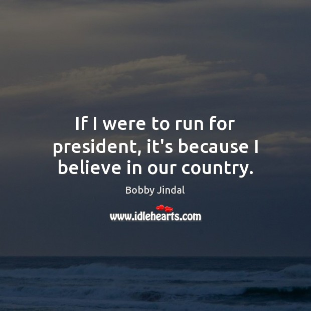 Image, If I were to run for president, it's because I believe in our country.
