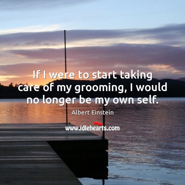Image, If I were to start taking care of my grooming, I would no longer be my own self.