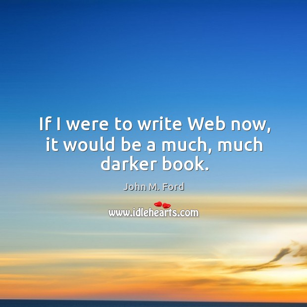 If I were to write web now, it would be a much, much darker book. Image