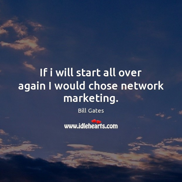 If i will start all over again I would chose network marketing. Image