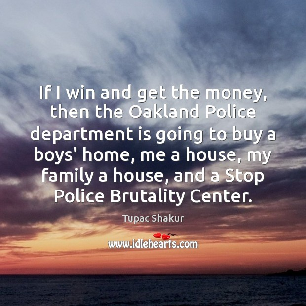 If I win and get the money, then the Oakland Police department Image