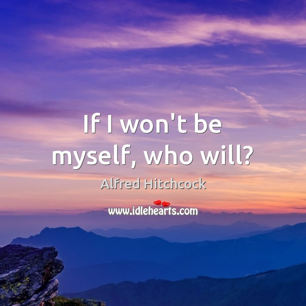 Image, If I won't be myself, who will?