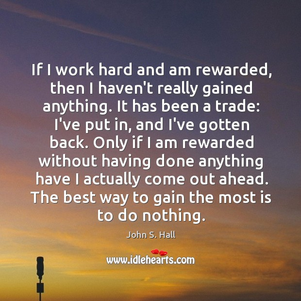 Image, If I work hard and am rewarded, then I haven't really gained