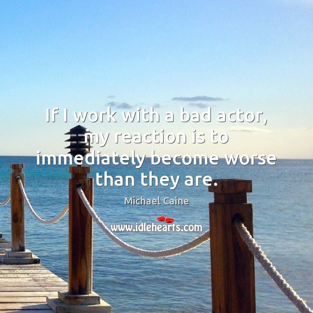 If I work with a bad actor, my reaction is to immediately become worse than they are. Image
