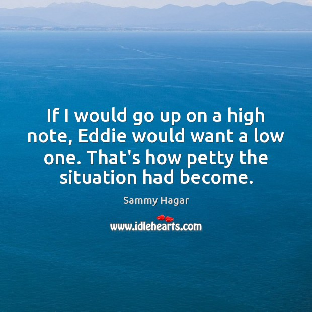 Sammy Hagar Picture Quote image saying: If I would go up on a high note, Eddie would want
