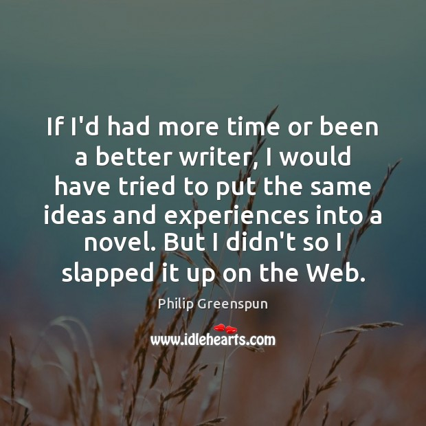 If I'd had more time or been a better writer, I would Image