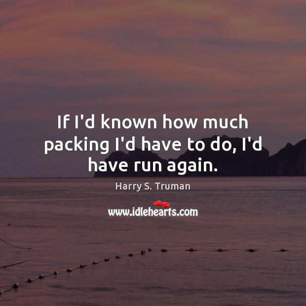 If I'd known how much packing I'd have to do, I'd have run again. Image