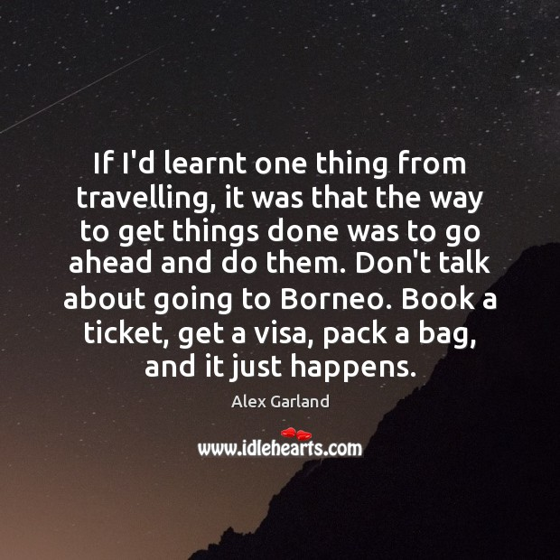 Image, If I'd learnt one thing from travelling, it was that the way