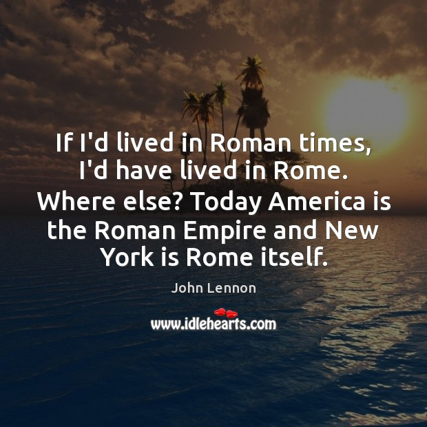 If I'd lived in Roman times, I'd have lived in Rome. Where Image
