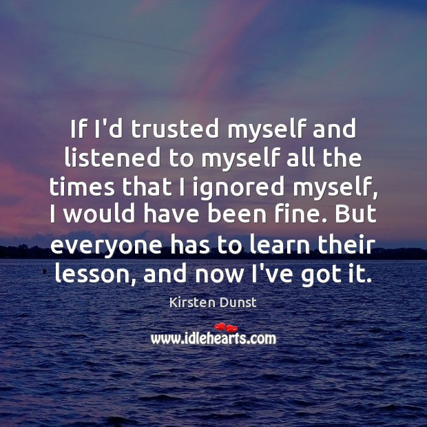 If I'd trusted myself and listened to myself all the times that Image