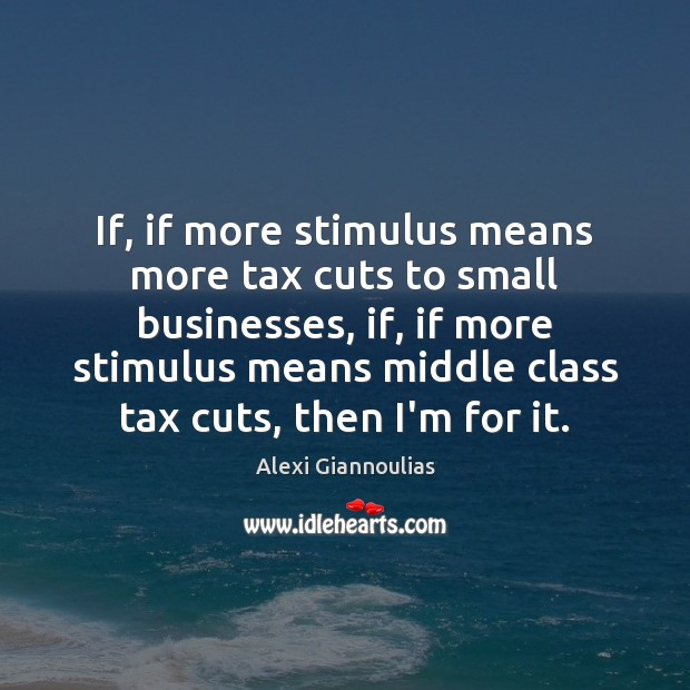 Image, If, if more stimulus means more tax cuts to small businesses, if,