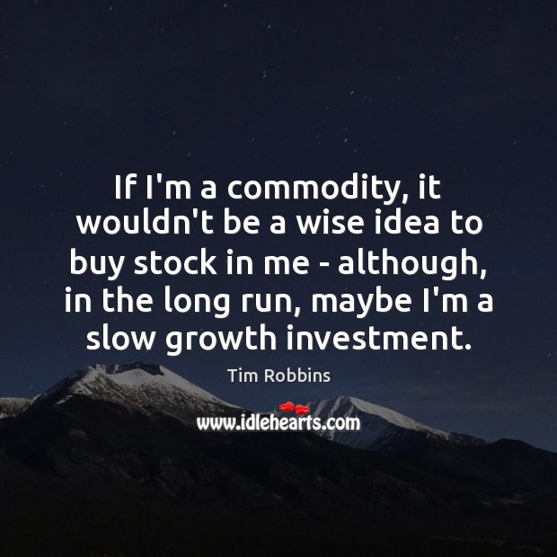 If I'm a commodity, it wouldn't be a wise idea to buy Image