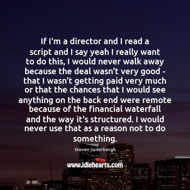 If I'm a director and I read a script and I say Steven Soderbergh Picture Quote