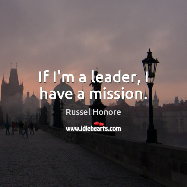 If I'm a leader, I have a mission. Image