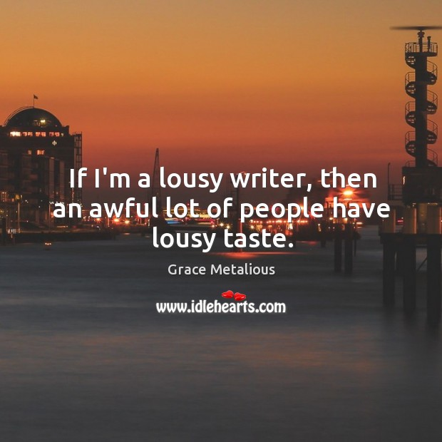 If I'm a lousy writer, then an awful lot of people have lousy taste. Image